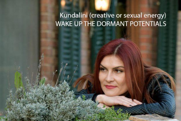 Kundalini (creative or sexual energy) WAKE UP THE DORMANT POTENTIALS